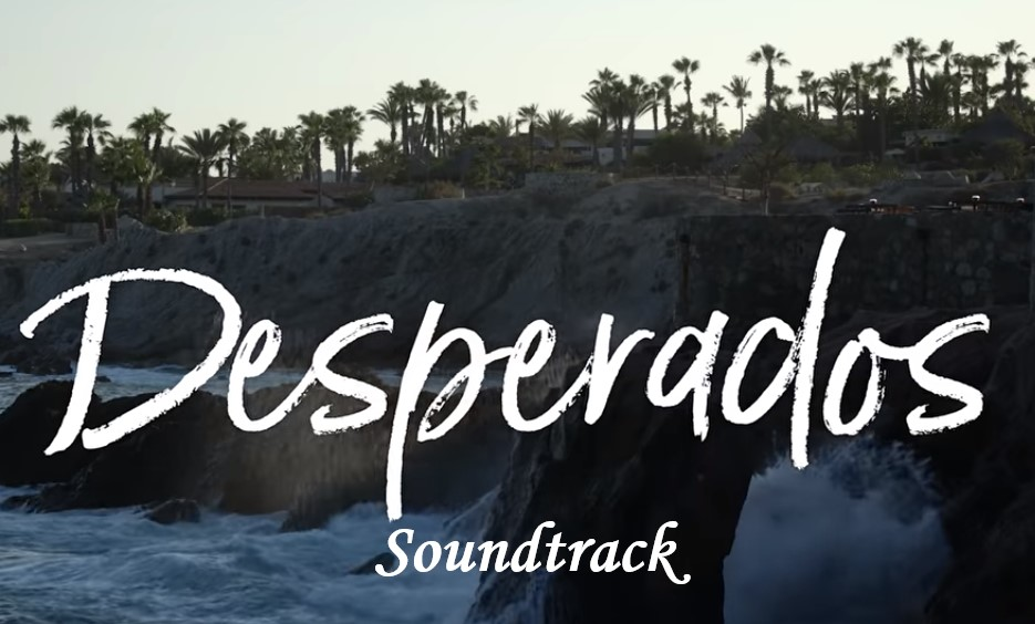 Desperados Soundtrack Song List Tuneflix